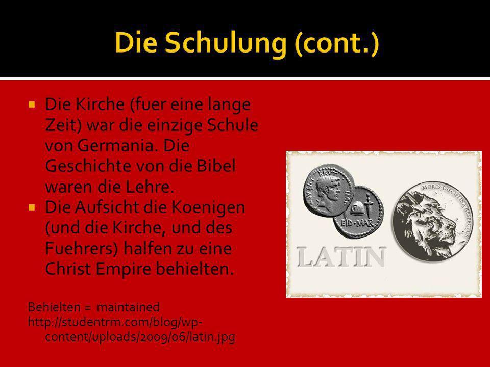 Die Schulung (cont.) Die Kirche (fuer eine lange Zeit) war die einzige Schule von Germania. Die Geschichte von die Bibel waren die Lehre.