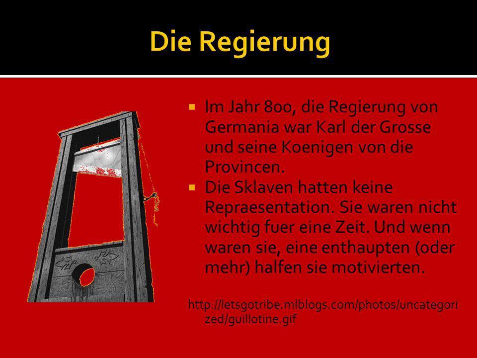 Die Regierung Im Jahr 800, die Regierung von Germania war Karl der Grosse und seine Koenigen von die Provincen.