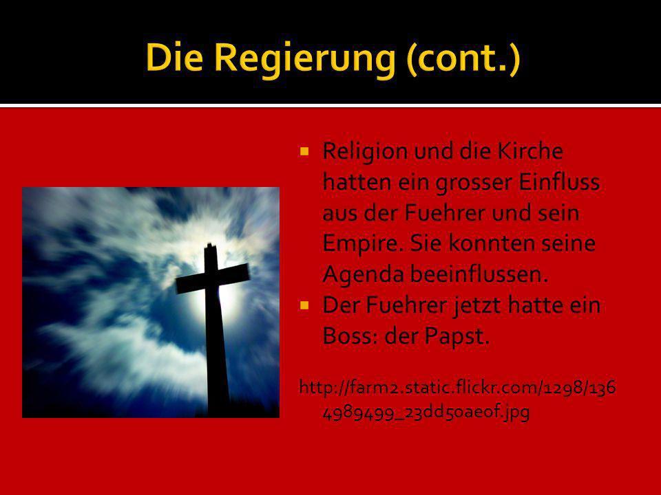 Die Regierung (cont.) Religion und die Kirche hatten ein grosser Einfluss aus der Fuehrer und sein Empire. Sie konnten seine Agenda beeinflussen.