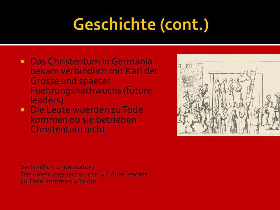 Geschichte (cont.) Das Christentum in Germania bekam verbindlich mit Karl der Grosse und spaeter Fuehrungsnachwuchs (future leaders).