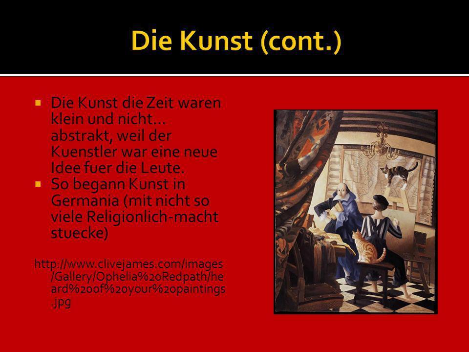 Die Kunst (cont.) Die Kunst die Zeit waren klein und nicht… abstrakt, weil der Kuenstler war eine neue Idee fuer die Leute.