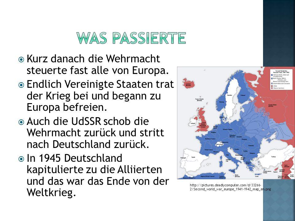 Was passierte Kurz danach die Wehrmacht steuerte fast alle von Europa.