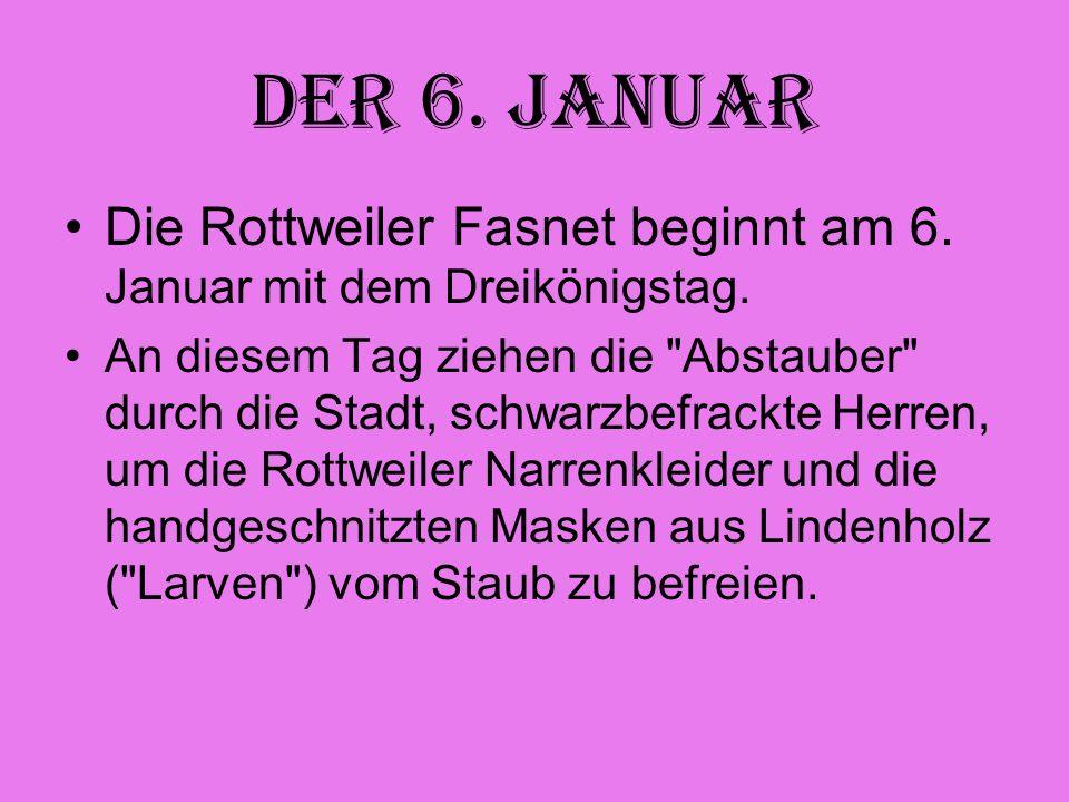 Der 6. Januar Die Rottweiler Fasnet beginnt am 6. Januar mit dem Dreikönigstag.