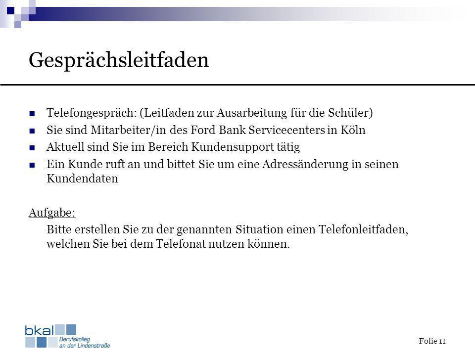 Gesprächsleitfaden Telefongespräch: (Leitfaden zur Ausarbeitung für die Schüler) Sie sind Mitarbeiter/in des Ford Bank Servicecenters in Köln.