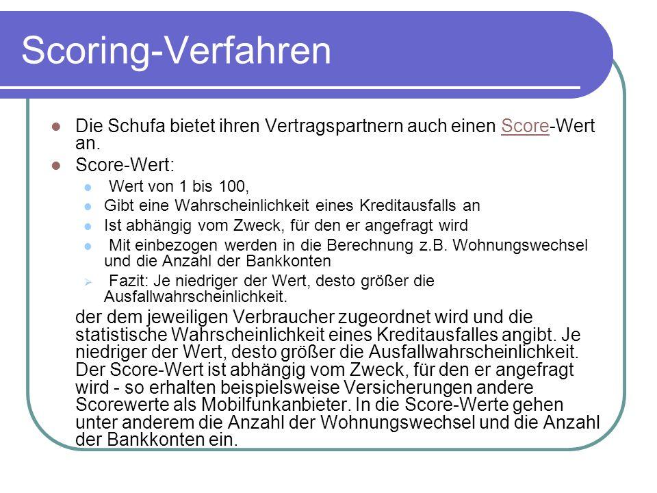 Scoring-Verfahren Die Schufa bietet ihren Vertragspartnern auch einen Score-Wert an. Score-Wert: Wert von 1 bis 100,