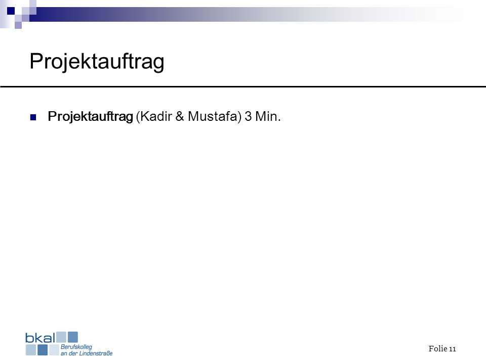 Projektauftrag Projektauftrag (Kadir & Mustafa) 3 Min.