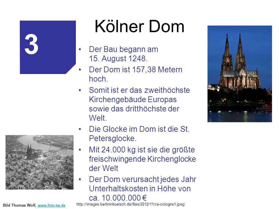 3 Kölner Dom Der Bau begann am 15. August 1248.