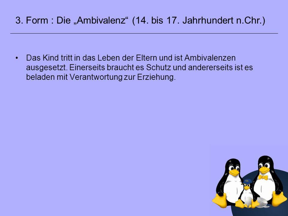 """3. Form : Die """"Ambivalenz (14. bis 17. Jahrhundert n.Chr.)"""