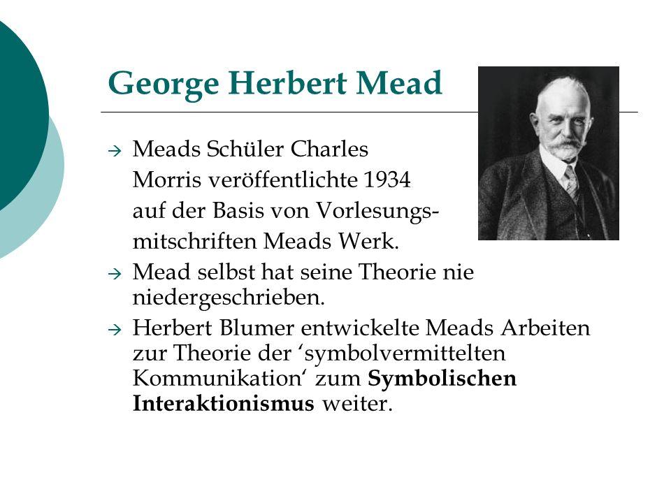 George Herbert Mead Meads Schüler Charles Morris veröffentlichte 1934