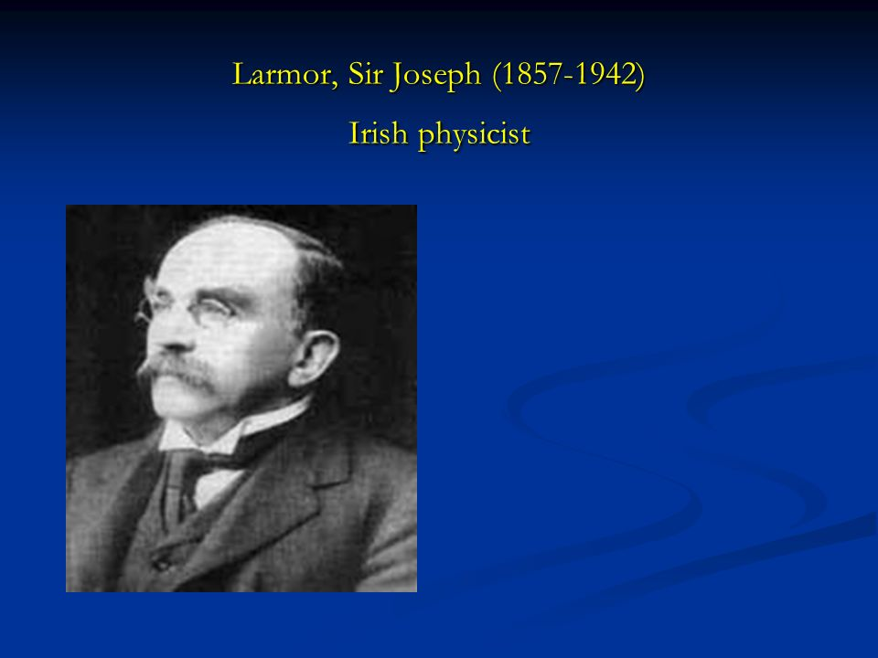 Larmor, Sir Joseph (1857-1942) Irish physicist