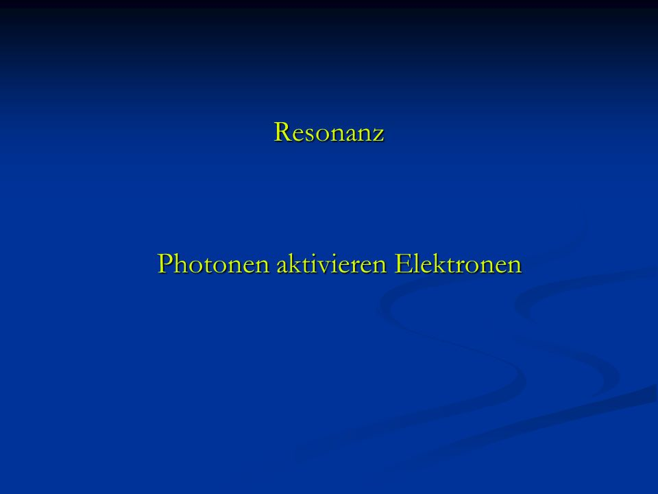 Resonanz Photonen aktivieren Elektronen