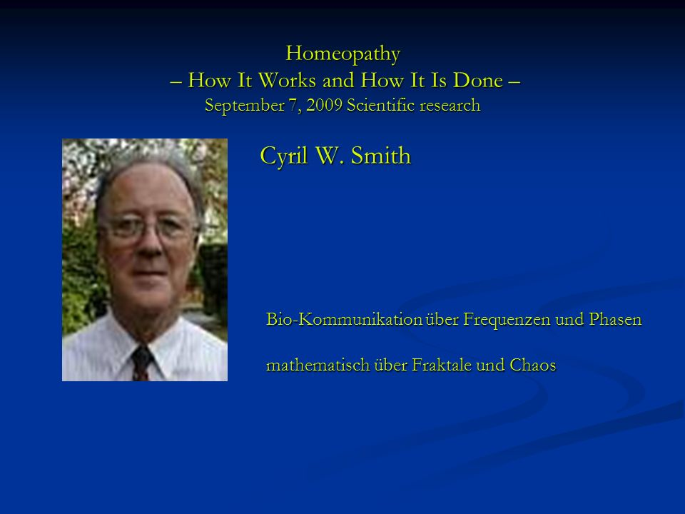 Homeopathy – How It Works and How It Is Done – September 7, 2009 Scientific research Cyril W.
