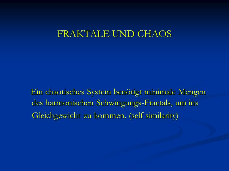 FRAKTALE UND CHAOS Ein chaotisches System benötigt minimale Mengen des harmonischen Schwingungs-Fractals, um ins.