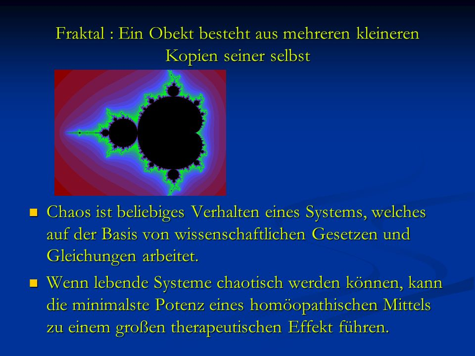 Fraktal : Ein Obekt besteht aus mehreren kleineren Kopien seiner selbst
