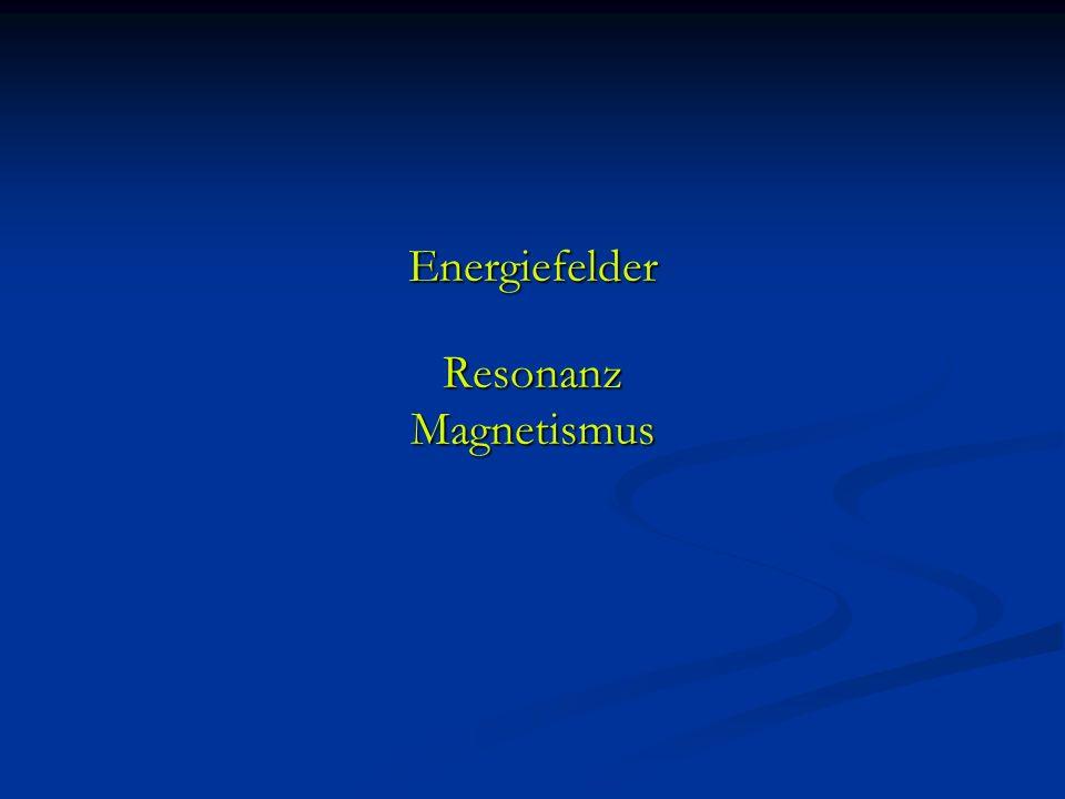 Energiefelder Resonanz Magnetismus