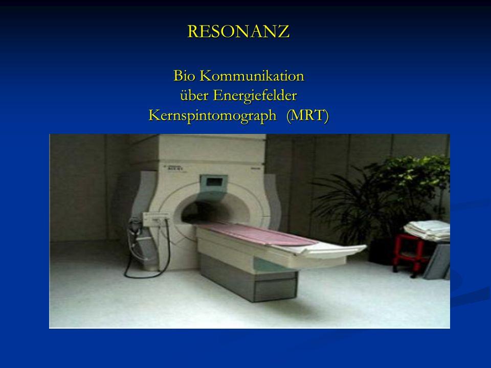 RESONANZ Bio Kommunikation über Energiefelder Kernspintomograph (MRT)