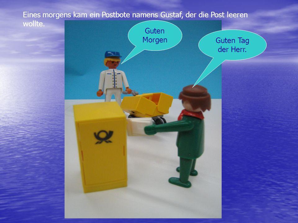 Eines morgens kam ein Postbote namens Gustaf, der die Post leeren wollte.