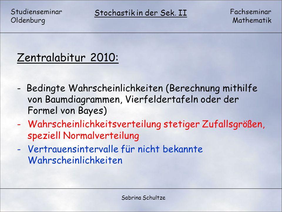 Zentralabitur 2010: - Bedingte Wahrscheinlichkeiten (Berechnung mithilfe von Baumdiagrammen, Vierfeldertafeln oder der Formel von Bayes)