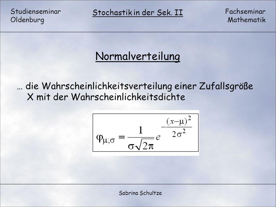Normalverteilung … die Wahrscheinlichkeitsverteilung einer Zufallsgröße X mit der Wahrscheinlichkeitsdichte.