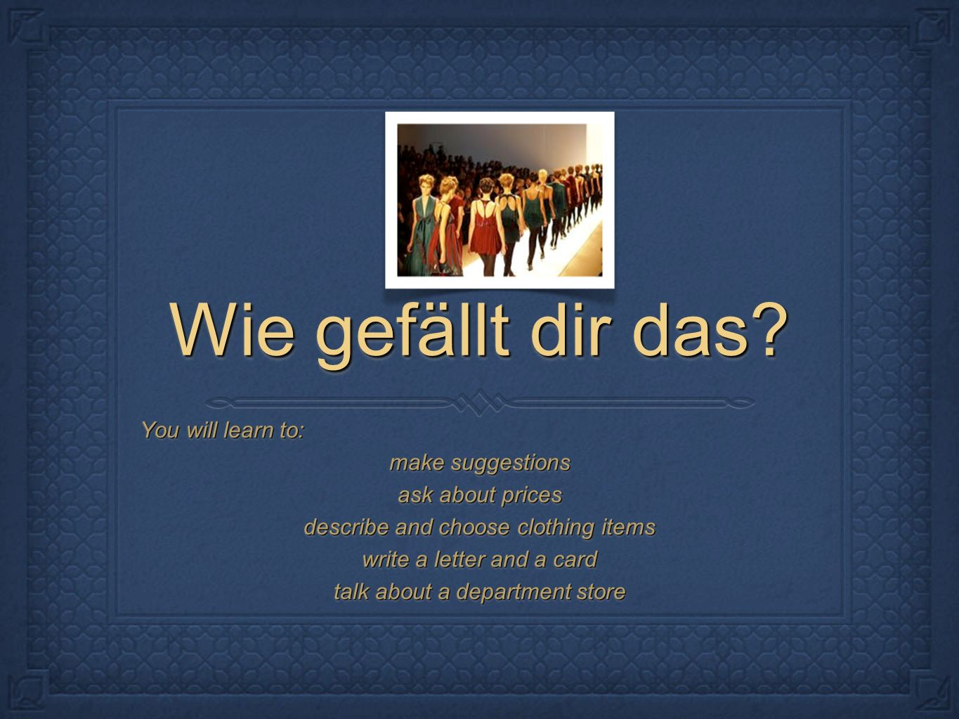 Wie gefällt dir das You will learn to: make suggestions