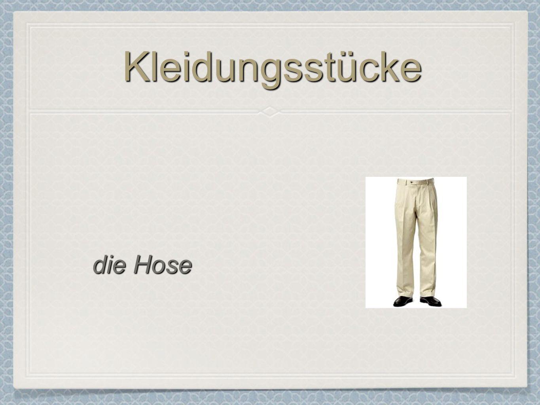 Kleidungsstücke die Hose