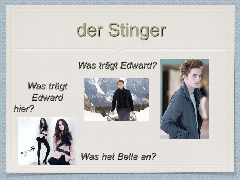 der Stinger Was trägt Edward Was trägt Edward hier Was hat Bella an