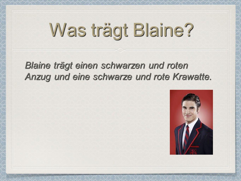 Was trägt Blaine Blaine trägt einen schwarzen und roten