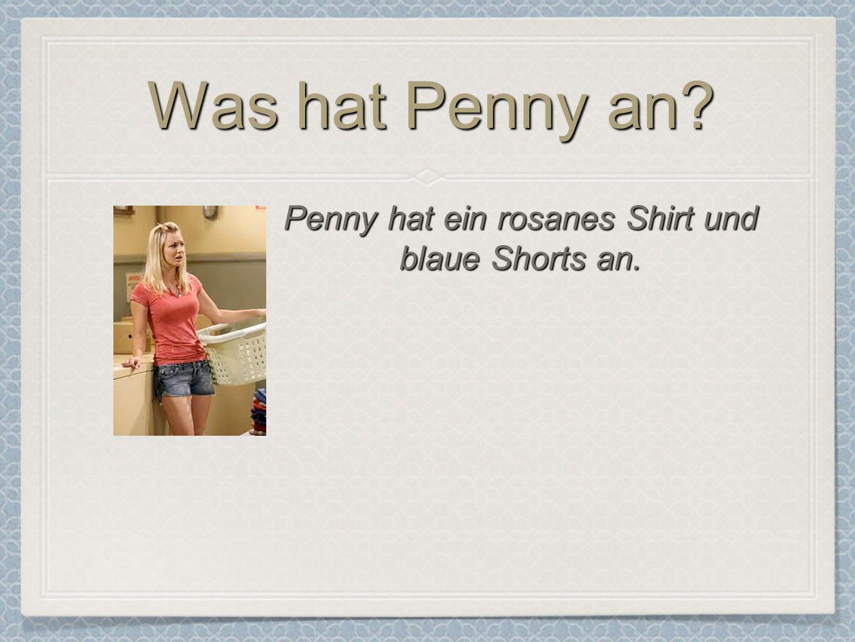 Penny hat ein rosanes Shirt und