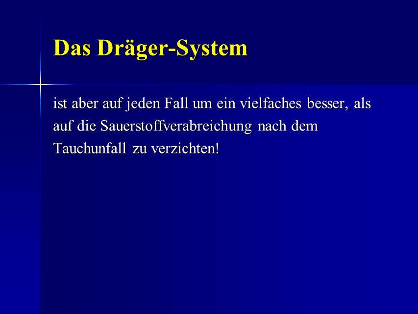 Das Dräger-System ist aber auf jeden Fall um ein vielfaches besser, als. auf die Sauerstoffverabreichung nach dem.