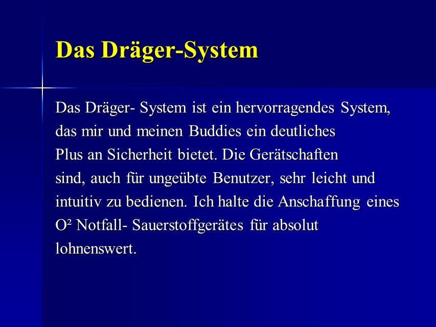 Das Dräger-System Das Dräger- System ist ein hervorragendes System,
