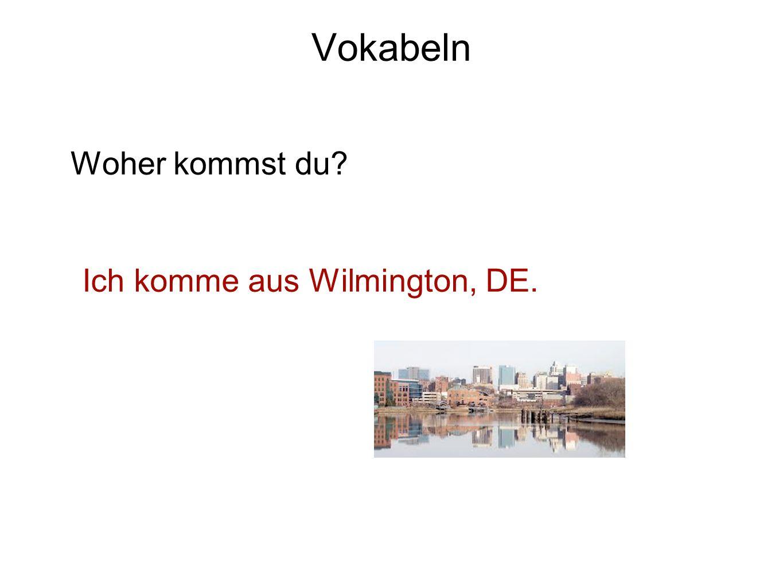 Ich komme aus Wilmington, DE.