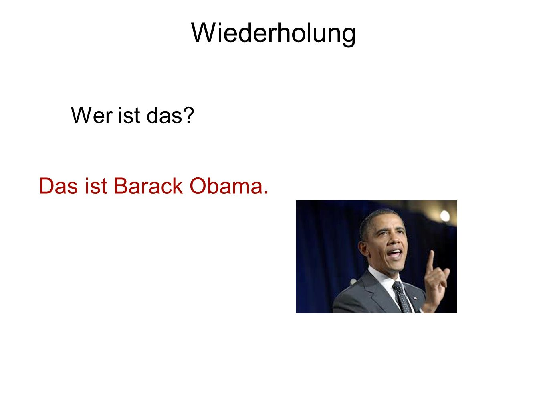 Wiederholung Wer ist das Das ist Barack Obama.