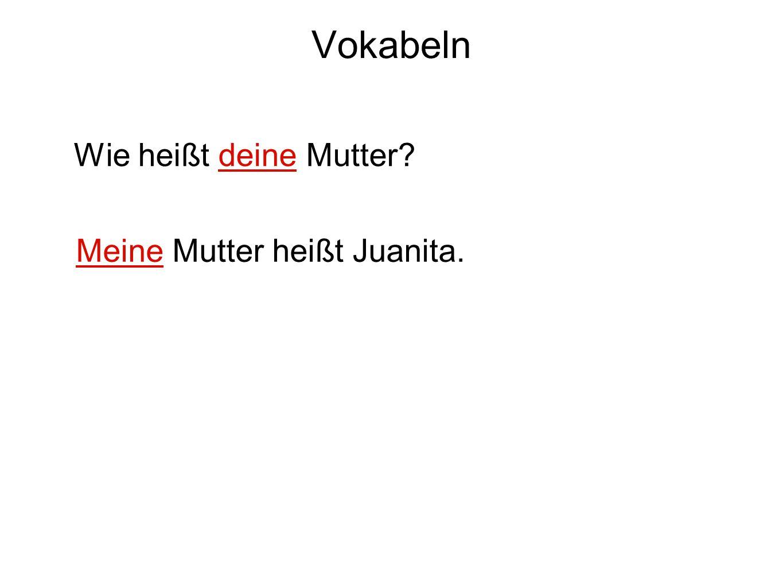 Meine Mutter heißt Juanita.