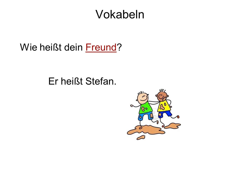Vokabeln Wie heißt dein Freund Er heißt Stefan.
