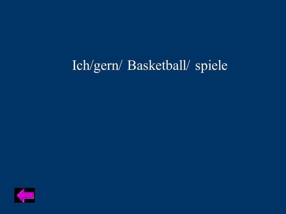 Ich/gern/ Basketball/ spiele
