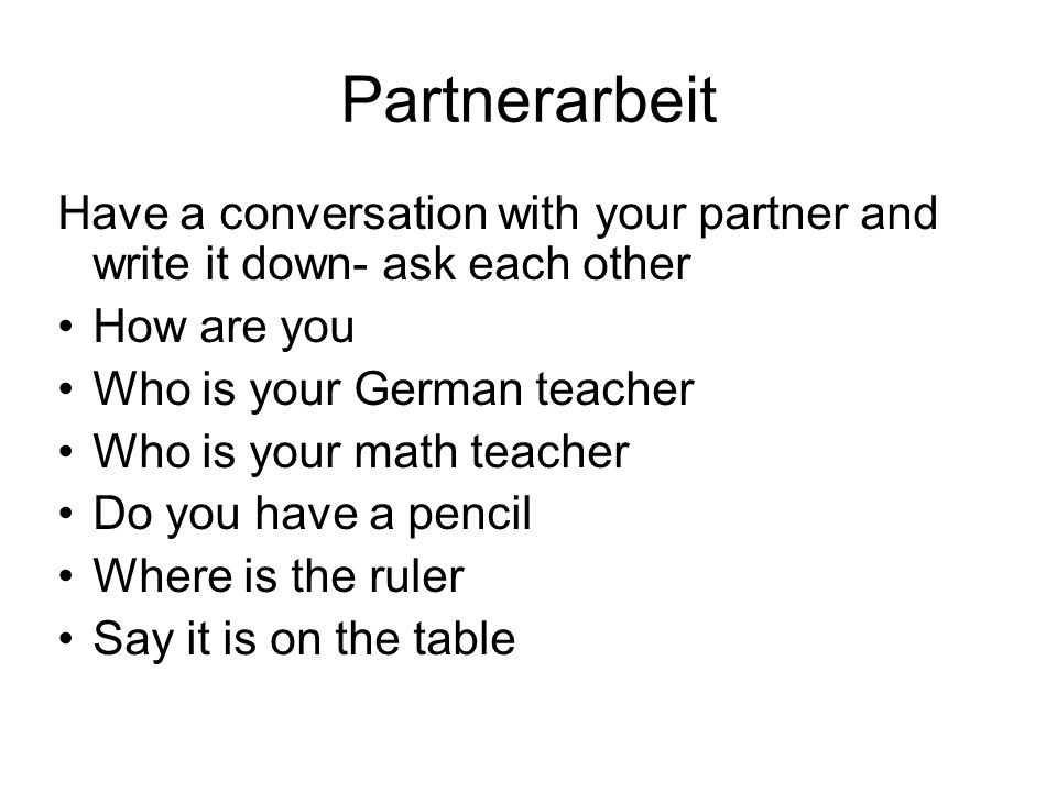 PartnerarbeitHave a conversation with your partner and write it down- ask each other. How are you. Who is your German teacher.