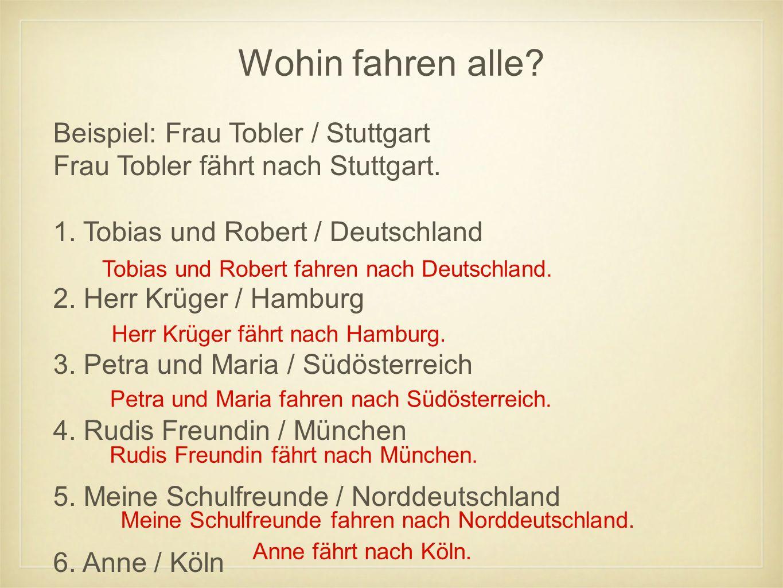 Wohin fahren alle Beispiel: Frau Tobler / Stuttgart