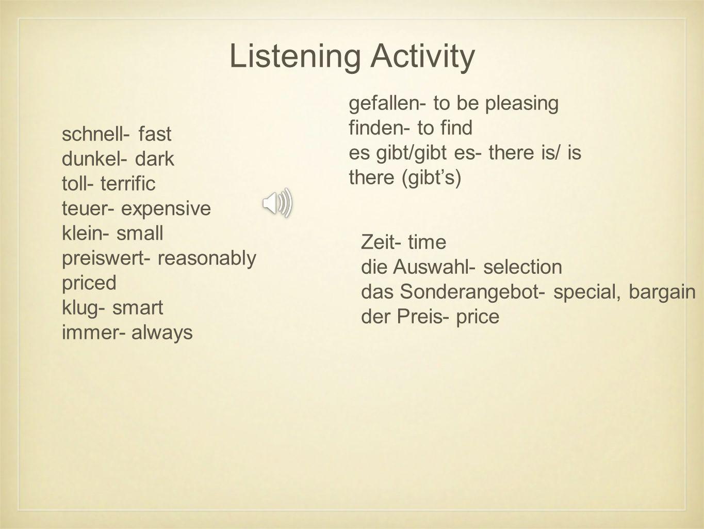 Listening Activity gefallen- to be pleasing finden- to find