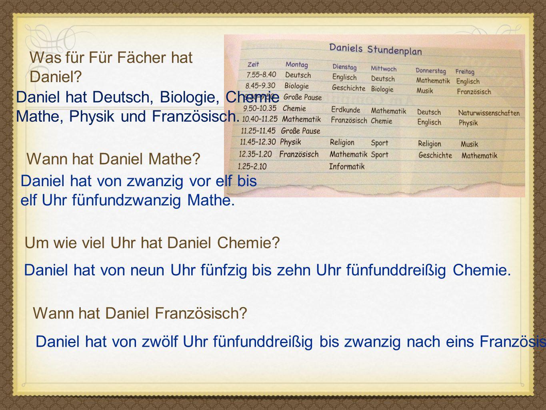 Was für Für Fächer hat Daniel Daniel hat Deutsch, Biologie, Chemie. Mathe, Physik und Französisch.