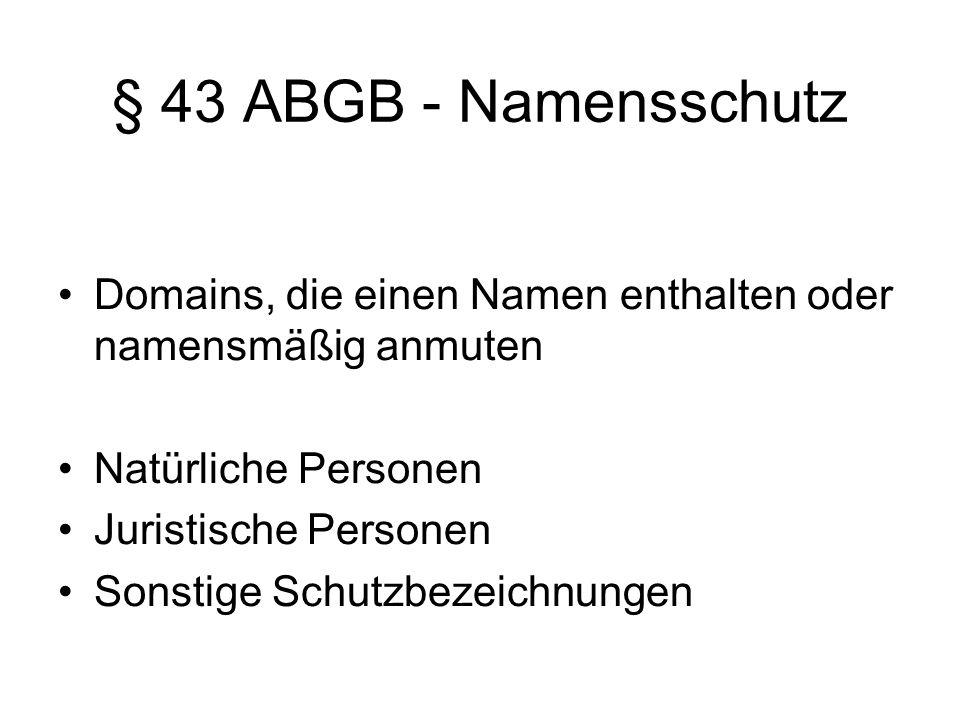 § 43 ABGB - Namensschutz Domains, die einen Namen enthalten oder namensmäßig anmuten. Natürliche Personen.