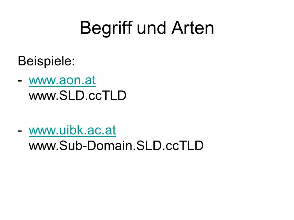 Begriff und Arten Beispiele: www.aon.at www.SLD.ccTLD