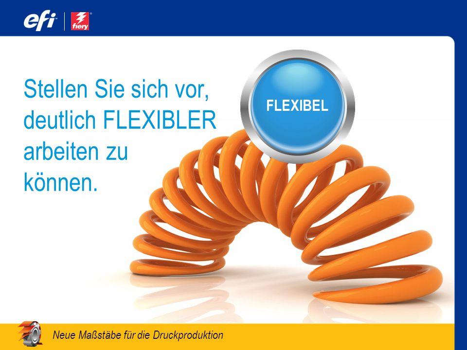 Stellen Sie sich vor, deutlich FLEXIBLER arbeiten zu können.