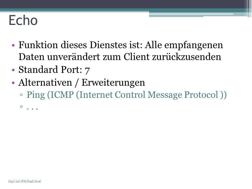 EchoFunktion dieses Dienstes ist: Alle empfangenen Daten unverändert zum Client zurückzusenden. Standard Port: 7.