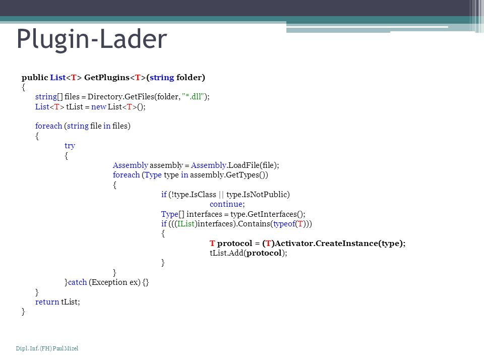 Plugin-Lader public List<T> GetPlugins<T>(string folder) {