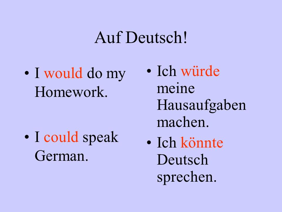 Auf Deutsch! I would do my Homework. I could speak German.