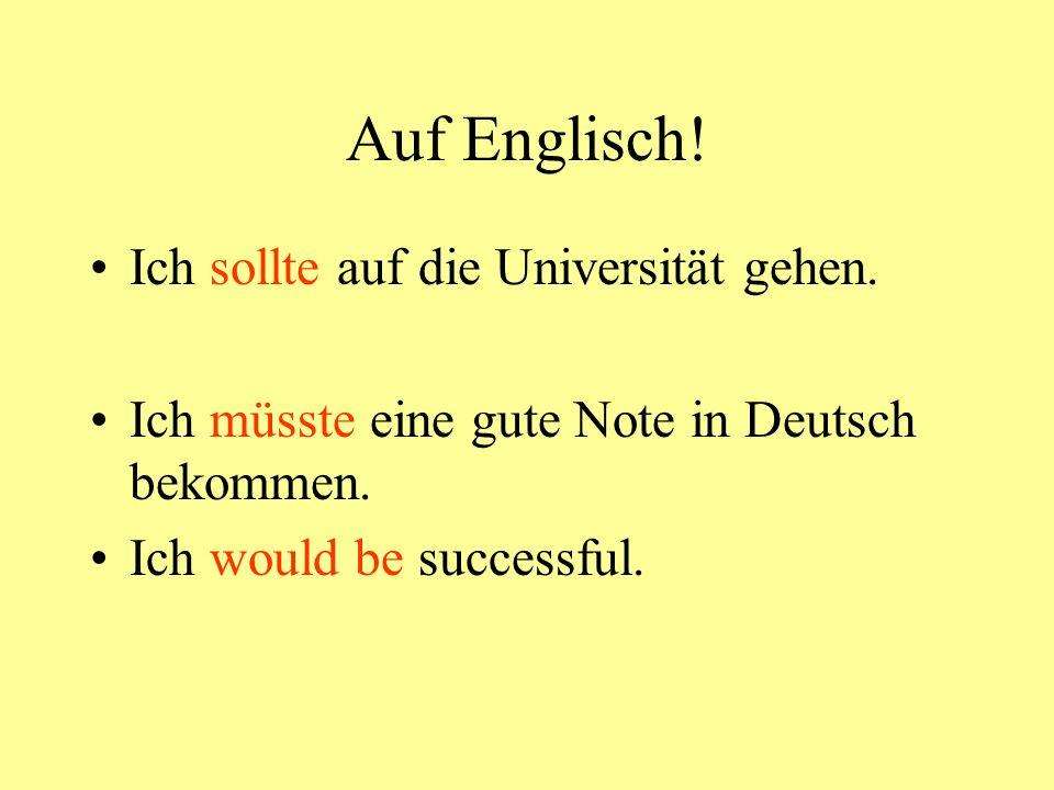 Auf Englisch! Ich sollte auf die Universität gehen.