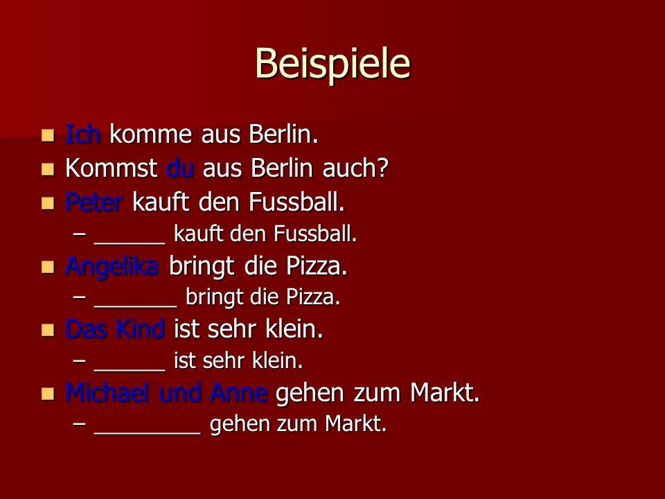 Beispiele Ich komme aus Berlin. Kommst du aus Berlin auch