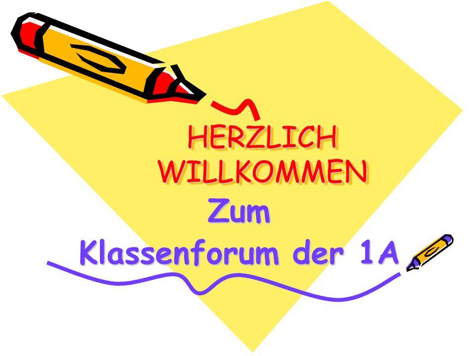 HERZLICH WILLKOMMEN Zum Klassenforum der 1A