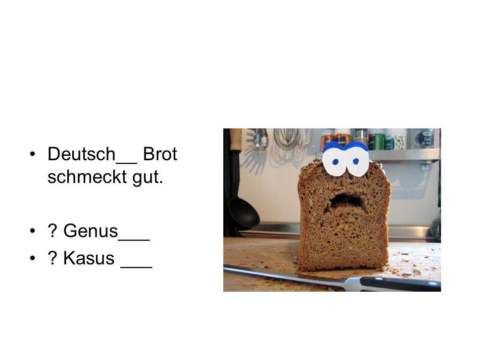 Deutsch__ Brot schmeckt gut.