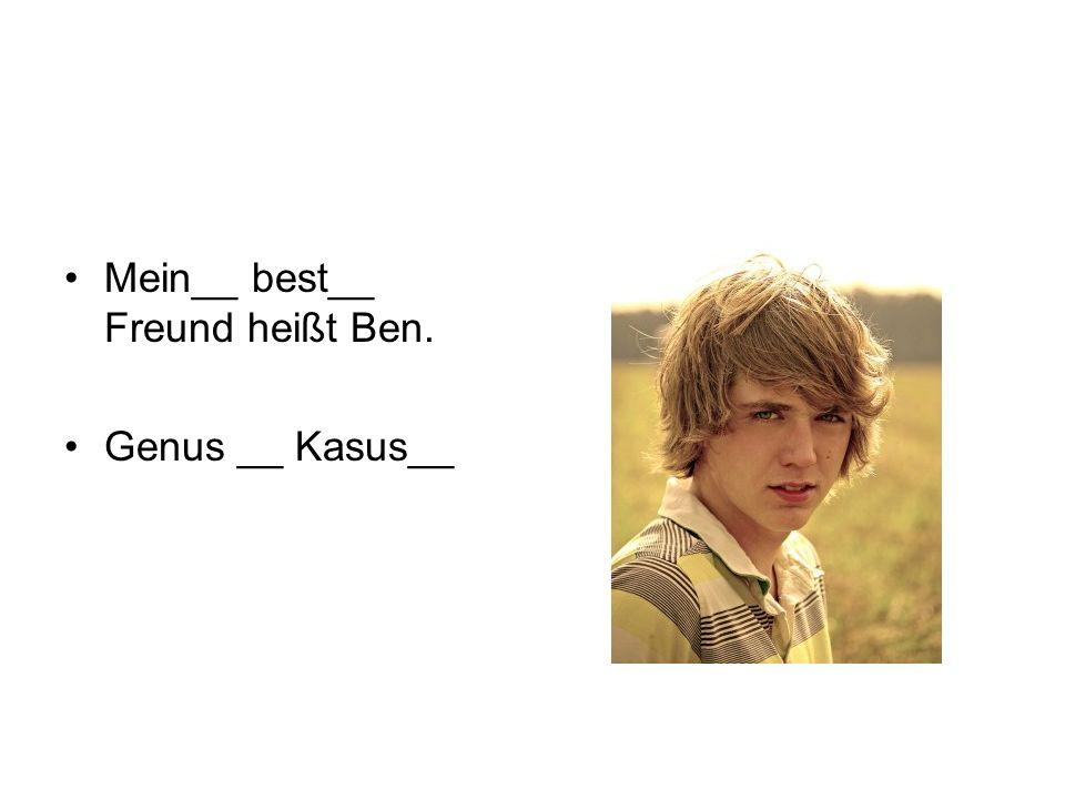 Mein__ best__ Freund heißt Ben.